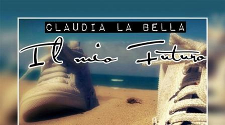 """Claudia La Bella torna con il nuovo singolo """"Il mio futuro"""""""