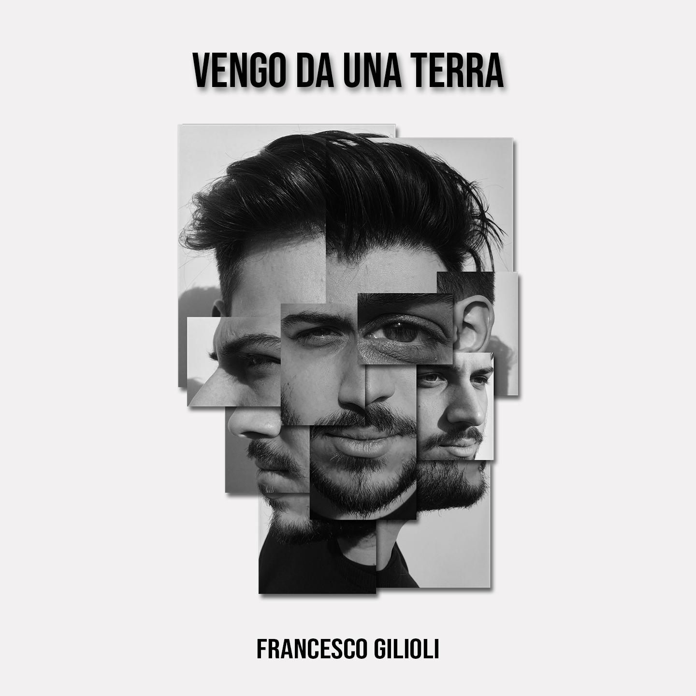 """Il Nuovo Singolo  """"VENGO DA UNA TERRA"""" di Francesco Gilioli"""