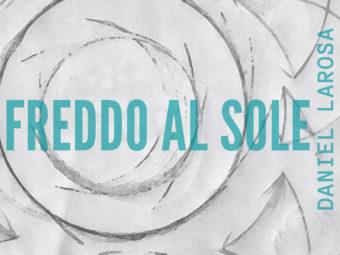 """""""FREDDO AL SOLE"""" di Daniel LaRosa"""